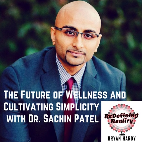 Functional Medicine and The Art of Simplifying with Dr. Sachin Patel - Ep. 3