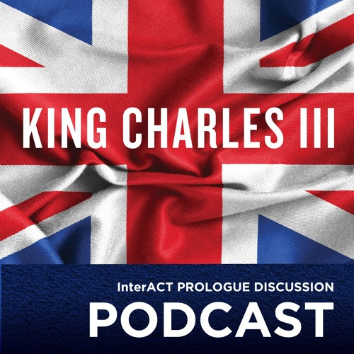 An A.C.T. Prologue Discussion: King Charles III