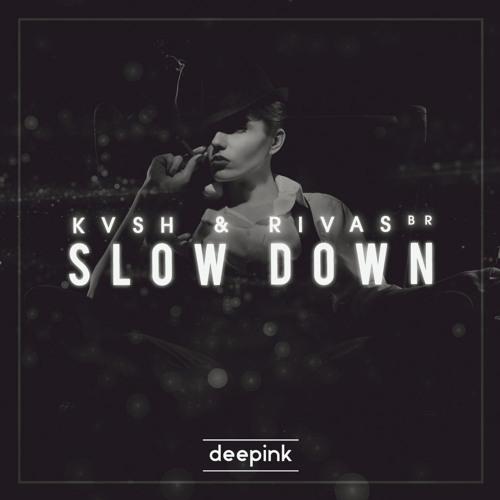 KVSH & RIVAS - Slow Down (Bootleg)