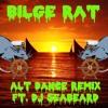 KNIFEFISH - BILGE RAT - ALTERNATIVE DANCE REMIX FT. DJ SEABEARD
