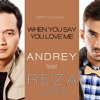 WHEN YOU SAY YOU LOVE ME (JOSH GROBAN) -  COVER BY ANDREY & REZA