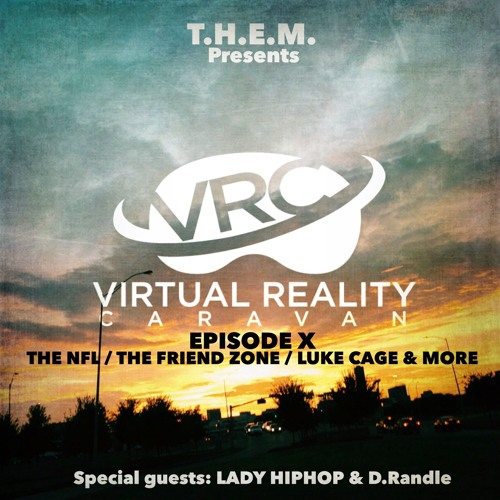 T.H.E.M. - Episode X- VRC - The NFL - Friend Zone - Luke Cage & More!