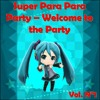 (REUPLOAD)Super Parapara Party - Welcome to the Party