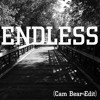 Endless (Cam Bear Edit)