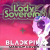 [Cover] BLACKPINK/Lady Sovereign Mashup