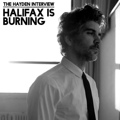 Hayden :: Halifax Is Burning :: Full Interview