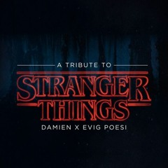 Damien X Evig Poesi - A Tribute To Stranger Things