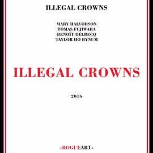 COLLE ET ACRYLIQUE (Delbecq) by Illegal Crowns (Halvorson, Ho Bynum, Delbecq, Fujiwara)