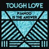 Tough Love - Pjanoo Is The Answer *FREE DOWNLOAD*