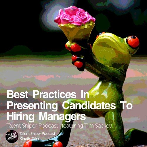 Best Practices In Presenting Candidates To Hiring Managers feat. Tim Sackett
