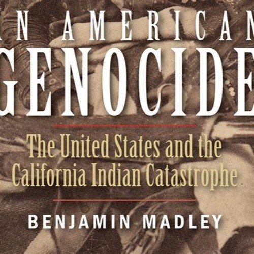 Talk Nation Radio: Benjamin Madley on the California Indian Catastrophe