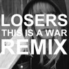 LOSERS - This Is A War - Chi Thanh Remix