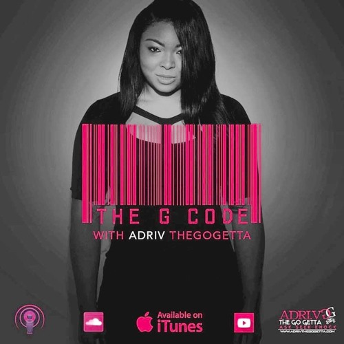 The G Code  Podcast With ADRI.V The GO Getta