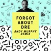 Dr Dre Feat. Eminem - Forgot about Dre (Andy Murphy Remix) [FREE DOWNLOAD]