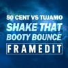 50 Cent vs Tujamo - Shake That Booty Bounce (FRAMEDIT)