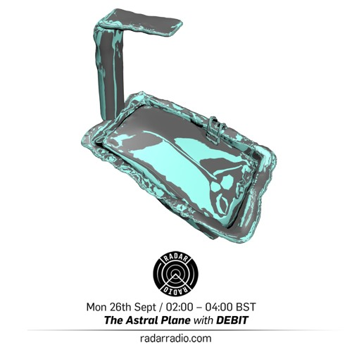 The Astral Plane on Radar Radio w/ DEBIT - September 26