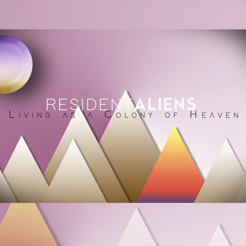 Resident Aliens: Living as a Colony of Heaven