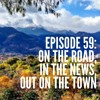 Episode 59: On the Road, In the News, Out on the Town