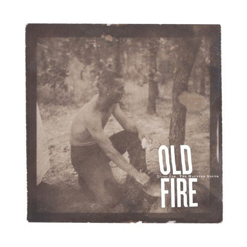 Old Fire - Songs From The Haunted South (Commentary Album)