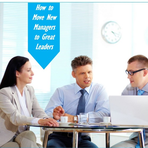 How to Move New Managers to Great Leaders