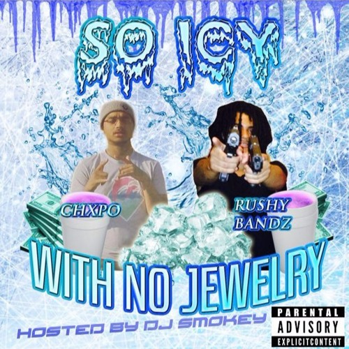 So icy With No Jewelry - Rushhy Bandxz & CHXPO [Hosted By DJ Smokey]