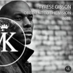 Tyrese Gibson - Obedient to the Vision