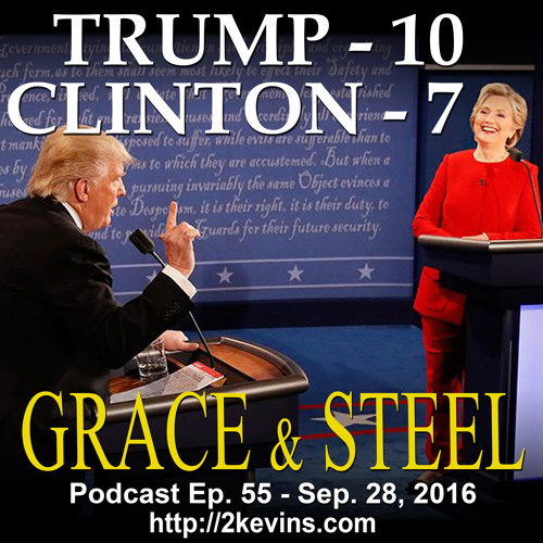 Grace & Steel Ep. 55 - Trump 10, Clinton 7