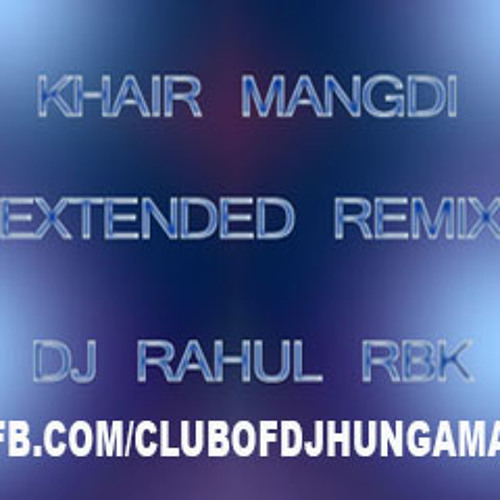 Khair Mangdi (Extended Mix)-Dj Rahul Rbk