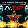 Rage Against The Machine - Bombtrack [A:TIP Trap Remix] [FREE DOWNLOAD]