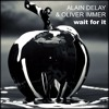 Alain Delay & Oliver Immer - Wait for it (Original MIx) [PREVIEW]