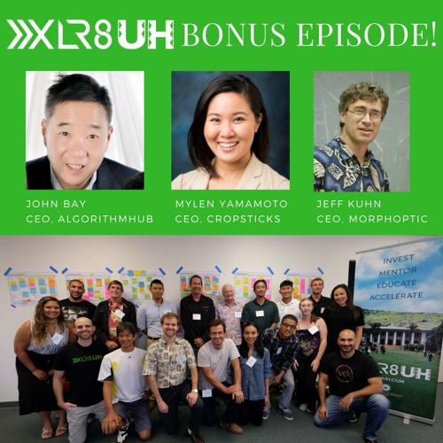 Episode 122 - BONUS show with XLR8UH startups: Algorithmhub, Cropsticks, and MorphOptic