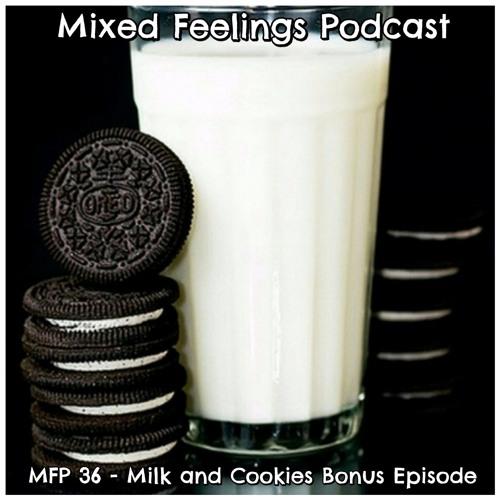 MFP 36 - Milk And Cookies Bonus Episode