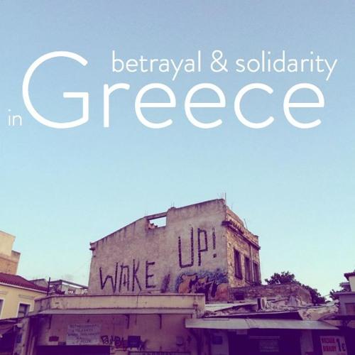 Ep 3: Betrayal & Solidarity In Greece