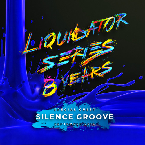 Liquidator Series 8 Years Special Guest Silence Groove September 2016