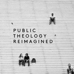 Public Theology Reimagined
