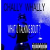 '' What you alkin Bout''written An Produced  By  Chally Whally'' # (1) SUSPECT