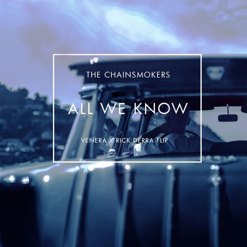 The Chainsmokers - All We Know (Venera & Rick Derra Remix)