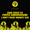 Used Disco vs People Underground - I Don't Want Nobody Else