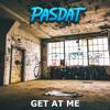 Pasdat - Get At Me
