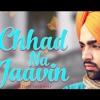 Chhad Na Jaavin - Jordan Sandhu mp3