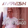 FRESH FRIDAY #114 mit Joey Chicago