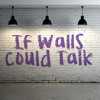 If Walls Could Talk (A Class)