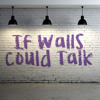 If Walls Could Talk (Open Class)