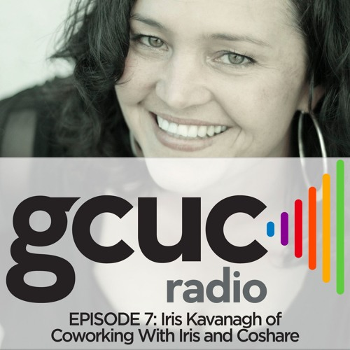 Episode 07 - Iris Kavanagh of Coworking With Iris and CoShare!