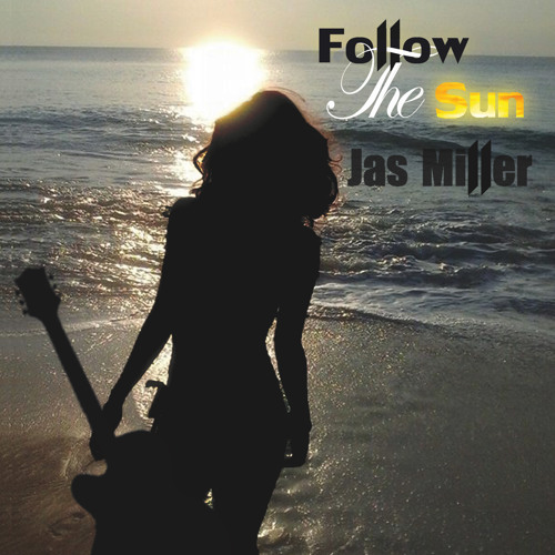 FOLLOW THE SUN - Jas Miller (4m47s) (Album Version)
