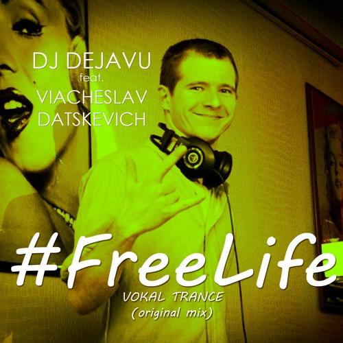 Dj Dejavu, Viacheslav Datskevich  - Free Life (original mix)