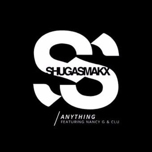 Shugasmakx ft. Nancy G & Clu - Anything
