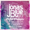 Jonas Blue - Perfect Strangers Ft. JP Cooper (Gerald Le Funk Bootleg)Re-upload