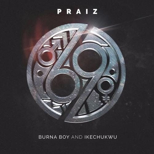 Praiz - 69 ft Burna Boy, Ikechukwu
