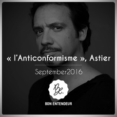 """Bon Entendeur : """"l'Anticonformisme"""", Astier, September 2016"""
